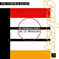 Ain't Nothing But a Party: The 12 Anthology by PHIL & GALAXY FEARON