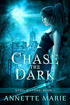 Chase the Dark (Steel & Stone Book 1) by [Marie, Annette]