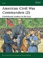 American Civil War Commanders (2): Confederate Leaders in the East (Elite)