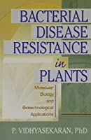 Bacterial Disease Resistance in Plants: Molecular Biology and Biotechnological Applications