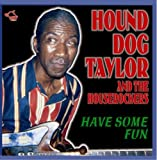 Have Some Fun by Hound Dog Taylor (1998-06-02) 画像