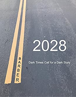 2028: Dark Times Call For A Dark Story by [Barber, Kenneth]