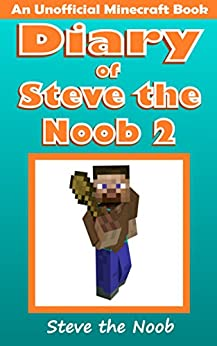 Diary of Steve the Noob 2 (An Unofficial Minecraft Book) (Diary of Steve the Noob Collection) by [the Noob, Steve]