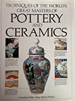 Techniques of the World's Great Masters of Pottery and Ceramics