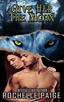 Give Her the Moon (Fated Mates Book 7) by [Paige, Rochelle]