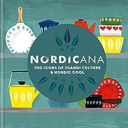 Nordicana: 100 Icons of Scandi Culture & Nordic Cool by [Kinsella, Kajsa]