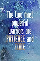 The Two Most Powerfull Warriors Are Patience And Time: Perseverance Notebook Journal Composition Blank Lined Diary Notepad 120 Pages Paperback Blue