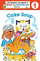 Cake Soup (Richard Scarry's Readers (Richard Scarry's Great Big Schoolhouse))