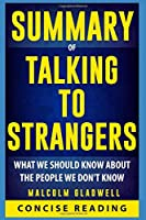Summary of Talking to Strangers: What We Should Know about the People We Don't Know by Malcolm Gladwell