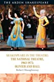 Shakespeare and the National Theatre 1963-1975: Olivier and Hall (Shakespeare in the Theatre)