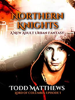 Northern Knights: A New Adult Urban Fantasy (Lord of Columbia Book 1) by [Matthews, Todd]