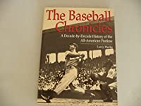 The Baseball Chronicles: A Decade-By-Decade History of the All-American Pastime
