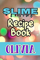 Slime Recipe Book Olivia: Blank Slime Cookbook, Slime Organizing Recipe