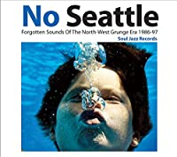 No Seattle Forgotten Sounds Of The North-West Grunge Era 1986-97