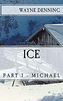 ICE: Part 1 - Michael by [Denning, Wayne]