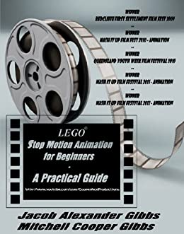 LEGO Stop Motion Animation For Beginners: A Practical Guide by [Gibbs, Jacob Alexander, Gibbs, Mitchell Cooper]