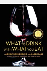 What to Drink with What to Eat: The Definitive Guide to Pairing Food with Wine, Beer, Spirits, Coffee, Tea - Even Water - Based on Expert Advice from America's Best Sommeliers Hardcover