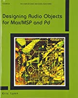Designing Audio Objects for Max/MSP and Pd (Computer Music and Digital Audio)