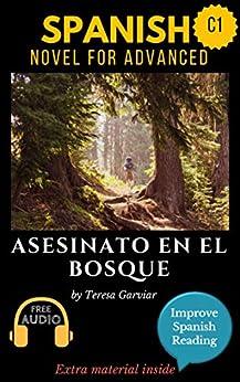 Spanish short stories for advanced (C1) Asesinato en el bosque. Downloadable Audio included. Vol 11. Spanish Edition.: Learn Spanish. Improve Spanish Reading. Graded readings. Novel. Short stories. by [Garviar, Teresa]