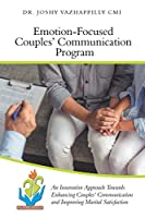 Emotion-Focused Couples' Communication Program: An Innovative Approach Towards Enhancing Couples' Communication and Improving Marital Satisfaction