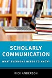 Scholarly Communication: What Everyone Needs to Know: What Everyone Needs to Know