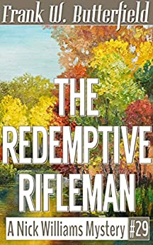 [Butterfield, Frank W.]のThe Redemptive Rifleman (A Nick Williams Mystery Book 29) (English Edition)