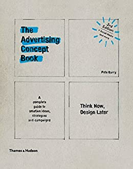 The Advertising Concept Book: Think Now, Design Later by [Barry, Pete]