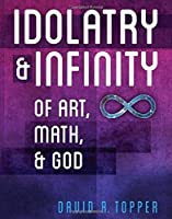 Idolatry and Infinity: Of Art, Math, and God [並行輸入品]