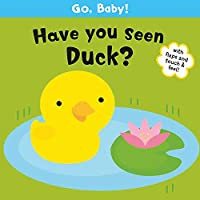 Go, Baby!: Have You Seen Duck?
