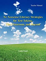 No Nonsense Literacy Strategies for Test Taking, The Classroom, and Beyond: Teacher Manual
