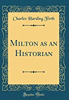 Milton as an Historian (Classic Reprint)
