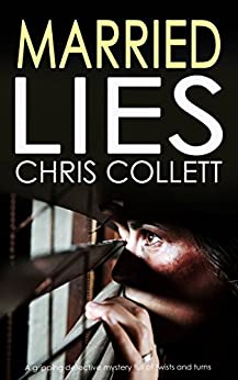 MARRIED LIES a gripping detective mystery full of twists and turns by [COLLETT, CHRIS]