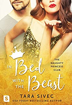 In Bed with the Beast (The Naughty Princess Club Book 2) by [Sivec, Tara]
