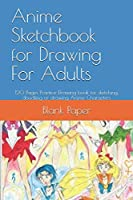 Anime Sketchbook for Drawing For Adults: 120 Pages Practice Drawing book for sketching, doodling or drawing Anime Characters