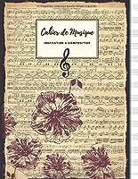 Cahier de Musique INSPIRATION & COMPOSITION: Grand Format | 100 Pages | PAPIER BLANC avec 13 Portées par page | Couverture vieux papier à musique et fleurs.