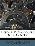 L'Etoile: Opera-Bouffe En Trois Acts...