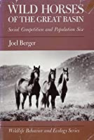 Wild Horses of the Great Basin: Social Competition and Population Size (WILDLIFE BEHAVIOR AND ECOLOGY)