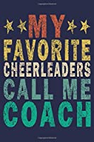 My Favorite Cheerleaders Call Me Coach: Funny Vintage Cheer Coaches, Cheerleading Instructors Journal Gift