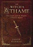 The Witch's Athame: The Craft, Lore & Magick of Ritual Blades (The Witch's Tools)