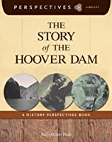 The Story of the Hoover Dam: A History Perspectives Book (Perspectives Library)