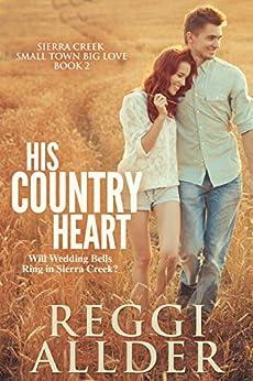 His Country Heart (Sierra Creek Series Book 2) by [Allder, Reggi]