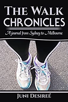The Walk Chronicles: A journal from Sydney to Melbourne by [Desireé, Juni]