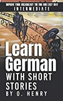 Learn German with Short Stories by O. Henry: Improve Your Vocabulary the Fun and Easy Way