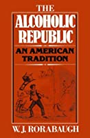 The Alcoholic Republic: An American Tradition【洋書】 [並行輸入品]