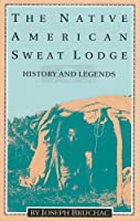 The Native American Sweat Lodge: History and Legends