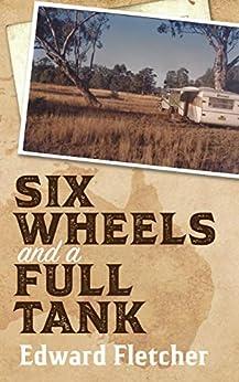 [Fletcher, Edward]のSix Wheels and a Full Tank (English Edition)
