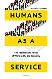 Humans as a Service: The Promise and Perils of Work in the G…