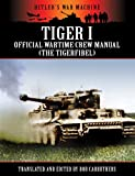 Tiger I - Official Wartime Crew Manual (The Tigerfibel) (Hitler's War Machine) (English Edition)