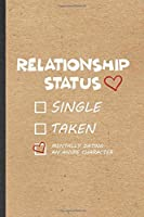 Relationship Status Single Taken Mentally Dating an Anime Character: Funny Love Relationship Lined Notebook/ Blank Journal For Dating Fun Sarcasm, Inspirational Saying Unique Special Birthday Gift Idea Cute Ruled 6x9 110 Pages