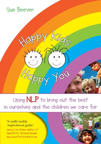 Happy Kids Happy You: Using NLP to bring out the best in ourselves and the children we care for (English Edition)